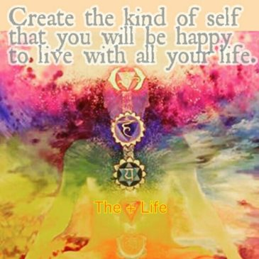 Create the Type of Self You Will Be Happy To Spend the Rest of Your Life With